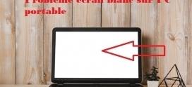 Comment réparer un écran blanc sur un PC portable?