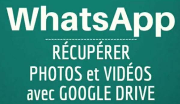 Comment récupérer les photos et les vidéos de l'application WhatsApp avec Google Drive ?