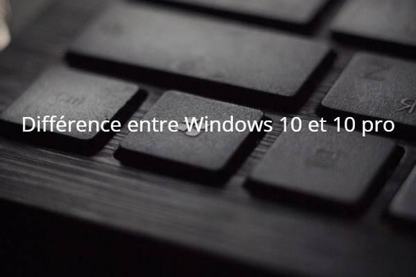 Quelle est la différence entre Windows 10 et Windows 10 Pro?