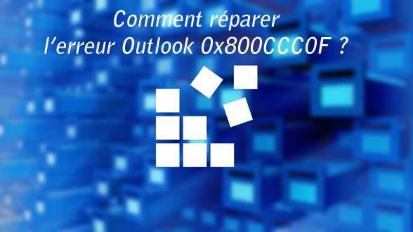 Comment réparer l'erreur Outlook 0x800CCC0F  ?