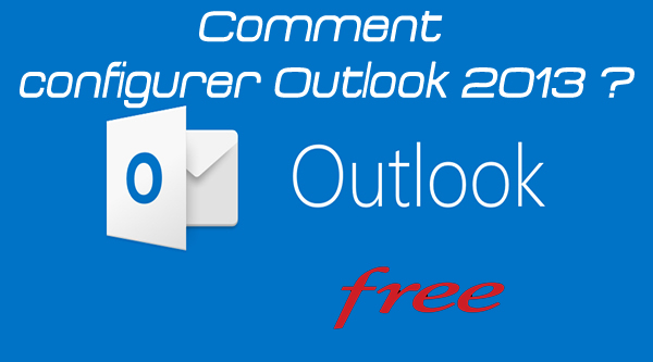 comment configurer Outlook 2013 sur FREE