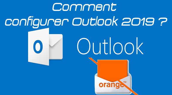 comment configurer Outlook 2019 sur orange