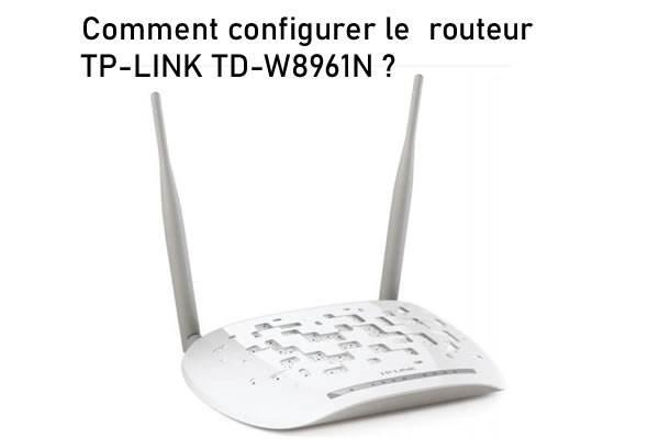 Comment configurer le routeur TP-LINK TD-W8961N ?