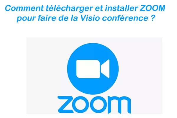Comment telecharger et installer ZOOM pour faire de la Visio conference