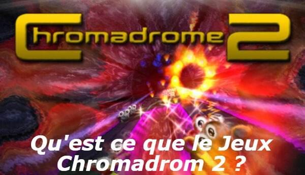 Qu'est ce que le Jeux Chromadrom 2 ?