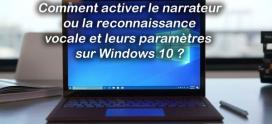 Comment activer le narrateur ou la reconnaissance vocale et leurs paramètres sur Windows 10 ?