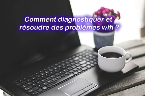 Comment diagnostiquer et résoudre des problèmes wifi ?