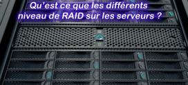 Qu'est ce que les différents niveau de RAID sur les serveurs ?