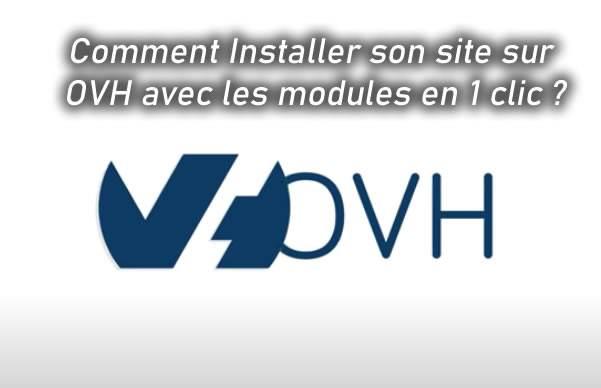 Comment Installer son site sur OVH avec les modules en 1 clic ?