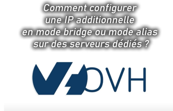 Comment configurer une IP additionnelle en mode bridge ou mode alias sur des serveurs dedies