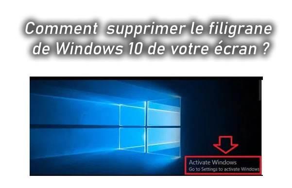 Comment  supprimer le filigrane de Windows 10 de votre écran ?
