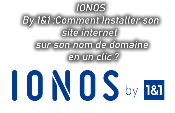 IONOS By 1&1 :Comment Installer son site internet sur son nom de domaine en un clic ?