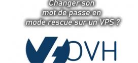 OVH: Comment changer son mot de passe en mode rescue sur un VPS ?