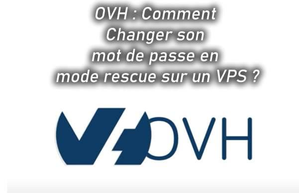 OVH Comment changer son mot de passe en mode rescue sur un VPS