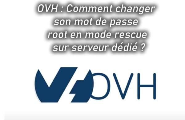 OVH : Comment changer son mot de passe root en mode rescue sur serveur dédié ?