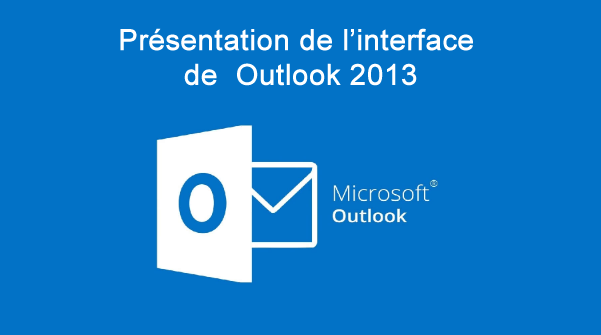 Présentation de l'interface de  Outlook 2013