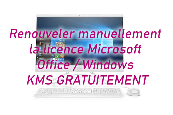 Comment renouvellement manuel gratuit de la licence Microsoft Office / Windows KMS